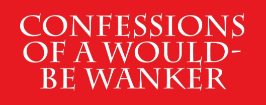 Confessions Of A Would-Be Wanker